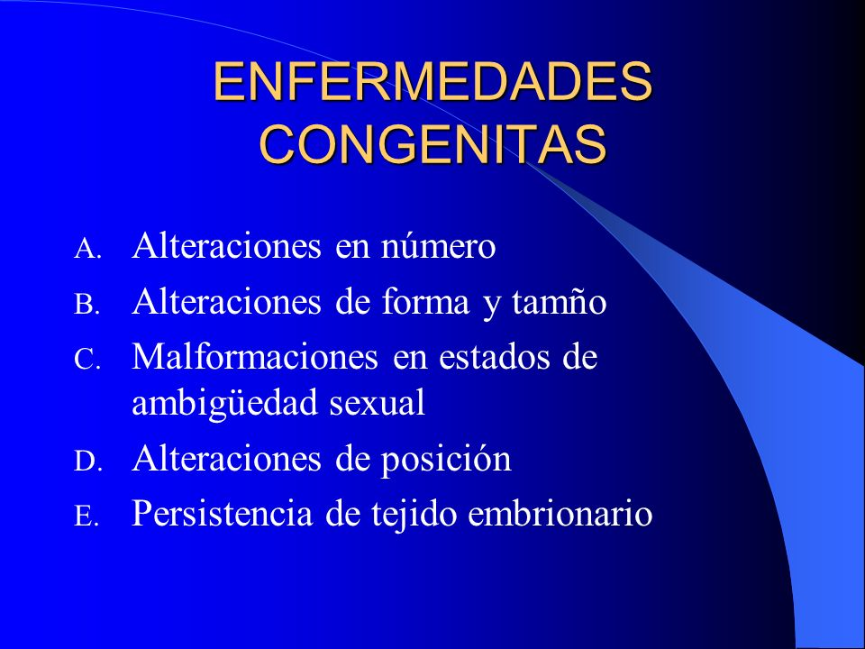 ENFERMEDADES CONGENITAS A. Alteraciones en número B. Alteraciones de forma y tamño C. Malformaciones en estados de ambigüedad sexual D. Alteraciones d