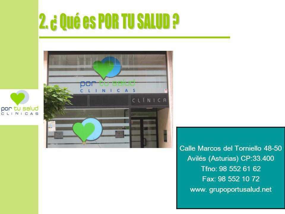 Calle Marcos del Torniello 48-50 Avilés (Asturias) CP:33.400 Tfno: 98 552 61 62 Fax: 98 552 10 72 www. grupoportusalud.net