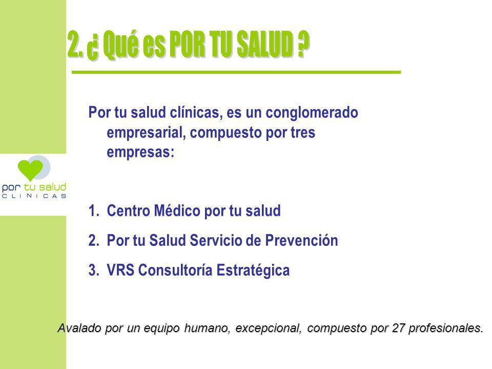 Por tu salud clínicas, es un conglomerado empresarial, compuesto por tres empresas: 1.Centro Médico por tu salud 2.Por tu Salud Servicio de Prevención