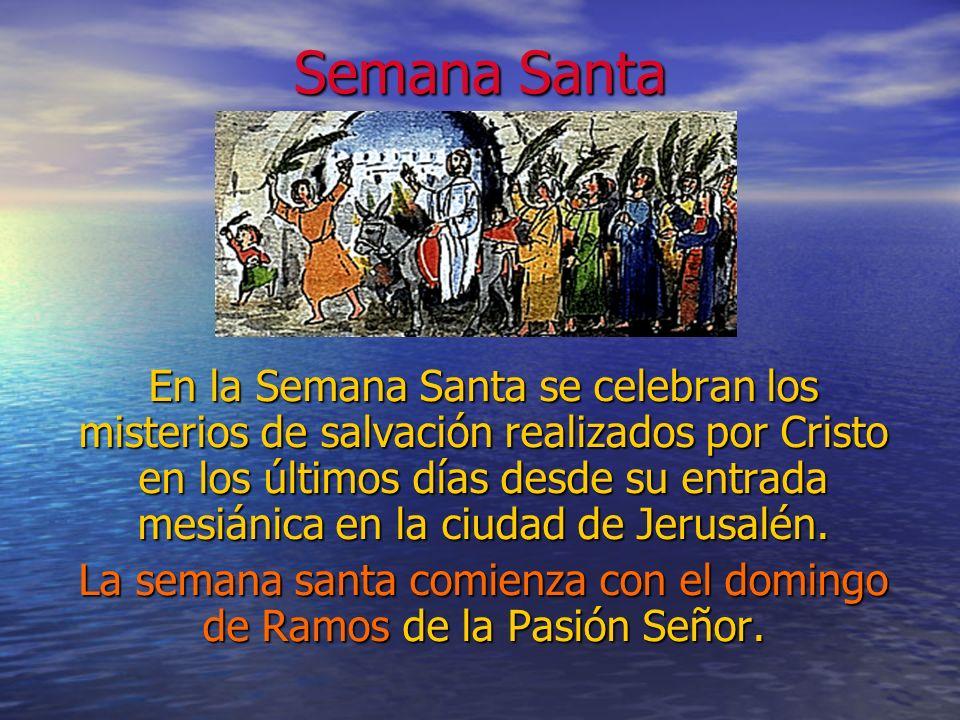 Semana Santa En la Semana Santa se celebran los misterios de salvación realizados por Cristo en los últimos días desde su entrada mesiánica en la ciud