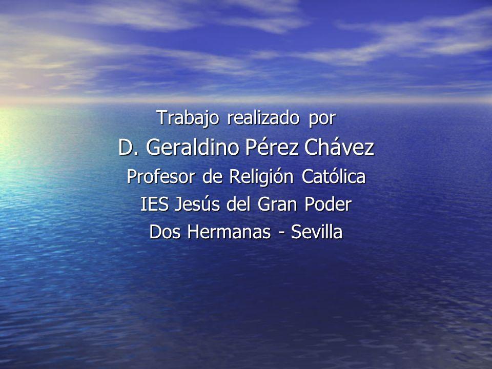 Trabajo realizado por D. Geraldino Pérez Chávez Profesor de Religión Católica IES Jesús del Gran Poder Dos Hermanas - Sevilla