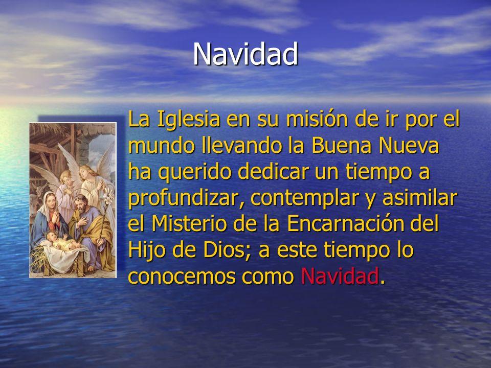 Navidad La Iglesia en su misión de ir por el mundo llevando la Buena Nueva ha querido dedicar un tiempo a profundizar, contemplar y asimilar el Mister