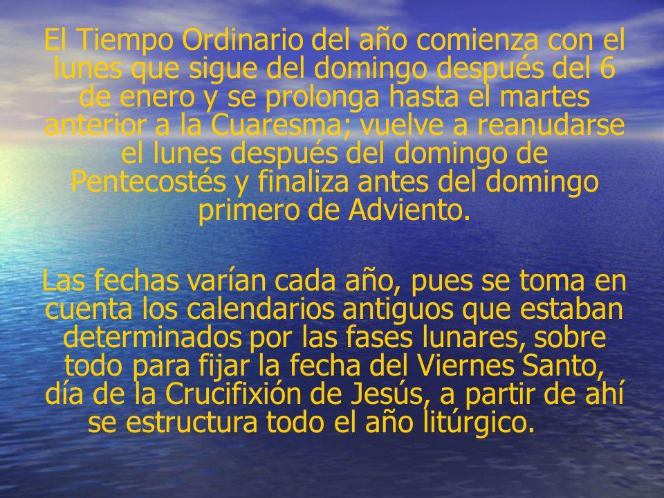 El Tiempo Ordinario del año comienza con el lunes que sigue del domingo después del 6 de enero y se prolonga hasta el martes anterior a la Cuaresma; v