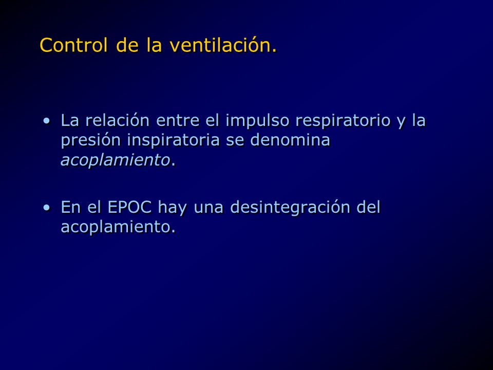 Control de la ventilación. La relación entre el impulso respiratorio y la presión inspiratoria se denomina acoplamiento. En el EPOC hay una desintegra