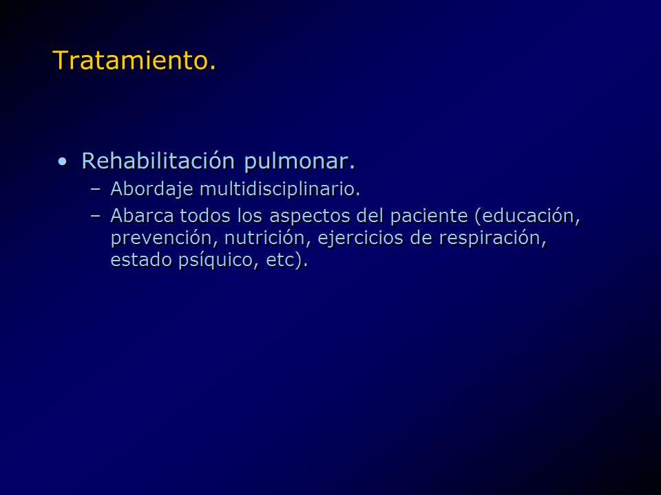 Tratamiento. Rehabilitación pulmonar. –Abordaje multidisciplinario. –Abarca todos los aspectos del paciente (educación, prevención, nutrición, ejercic
