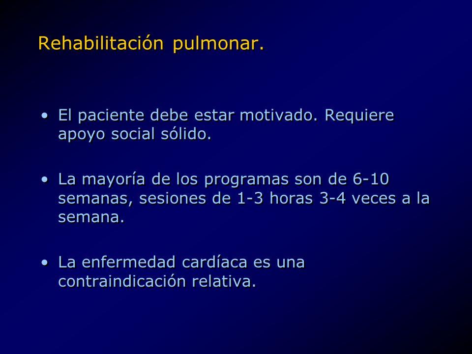 Rehabilitación pulmonar. El paciente debe estar motivado. Requiere apoyo social sólido. La mayoría de los programas son de 6-10 semanas, sesiones de 1