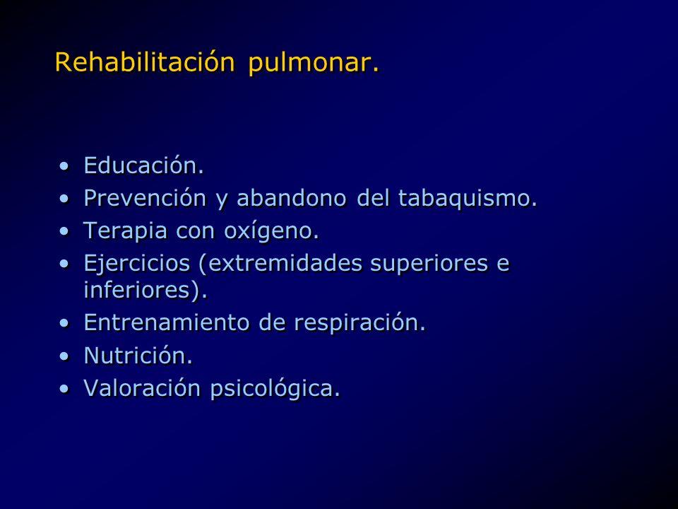 Rehabilitación pulmonar. Educación. Prevención y abandono del tabaquismo. Terapia con oxígeno. Ejercicios (extremidades superiores e inferiores). Entr