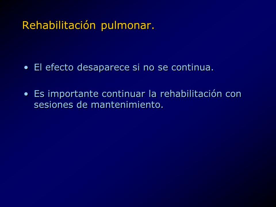 Rehabilitación pulmonar. El efecto desaparece si no se continua. Es importante continuar la rehabilitación con sesiones de mantenimiento. El efecto de