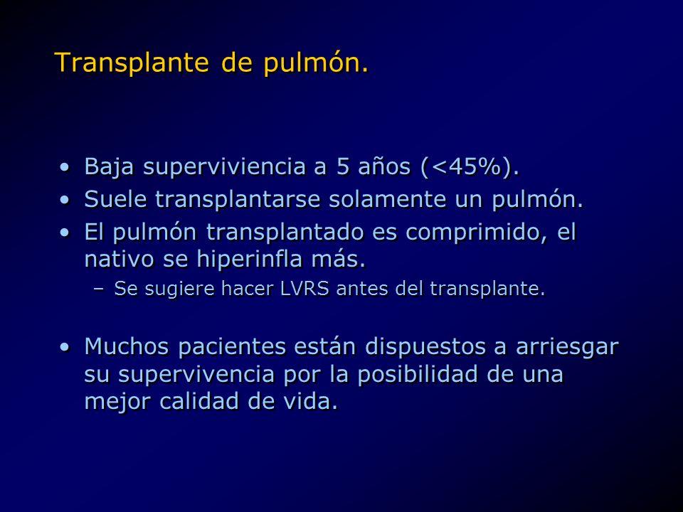Transplante de pulmón. Baja superviviencia a 5 años (<45%). Suele transplantarse solamente un pulmón. El pulmón transplantado es comprimido, el nativo