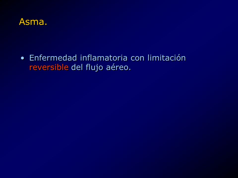 Asma. Enfermedad inflamatoria con limitación reversible del flujo aéreo.