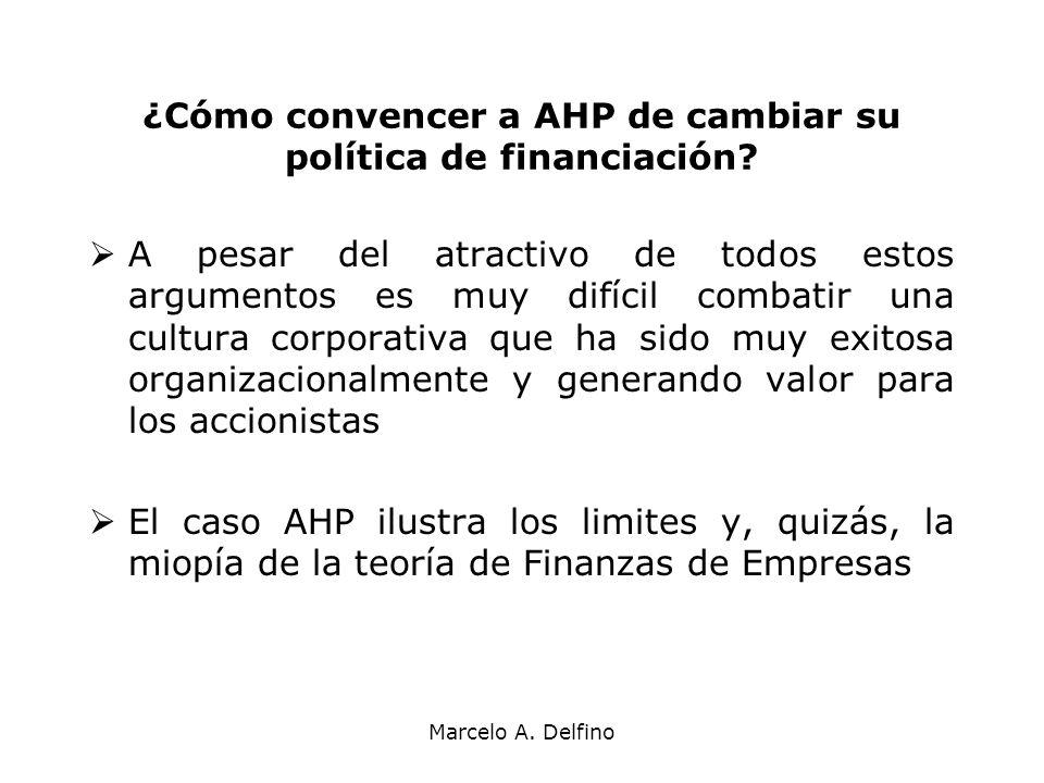 Marcelo A. Delfino ¿Cómo convencer a AHP de cambiar su política de financiación? A pesar del atractivo de todos estos argumentos es muy difícil combat