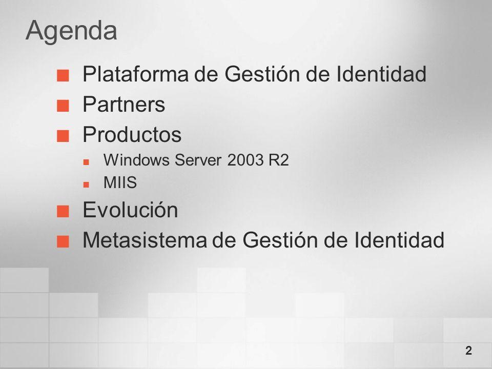 2 Agenda Plataforma de Gestión de Identidad Partners Productos Windows Server 2003 R2 MIIS Evolución Metasistema de Gestión de Identidad