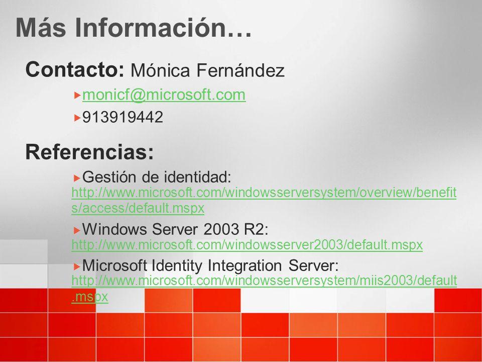 Contacto: Mónica Fernández monicf@microsoft.com 913919442 Más Información… Referencias: Gestión de identidad: http://www.microsoft.com/windowsserversy