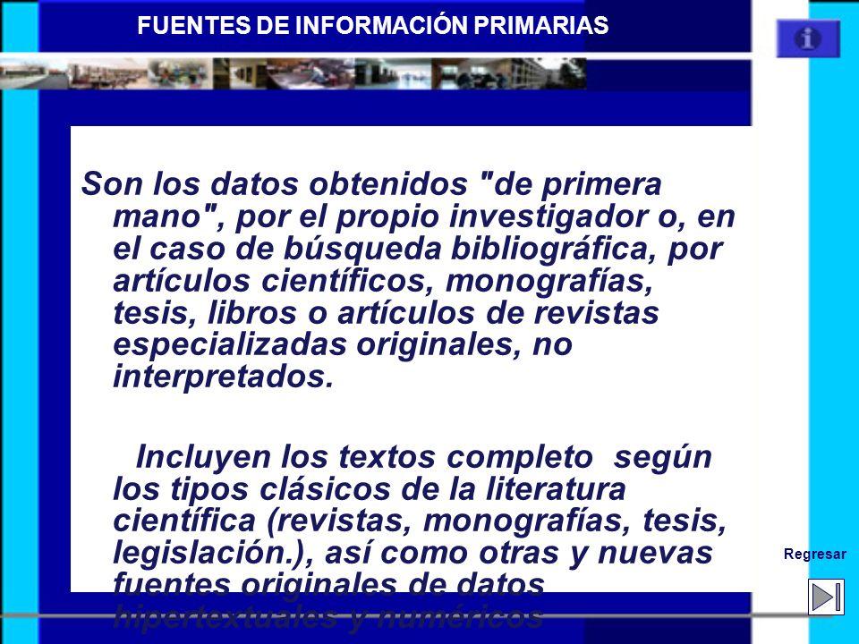 Siguiente Anterior PRIMARIAS Información nueva u original Literatura gris – Canales no convencionales – Traducciones no publicadas, Artículos de socie