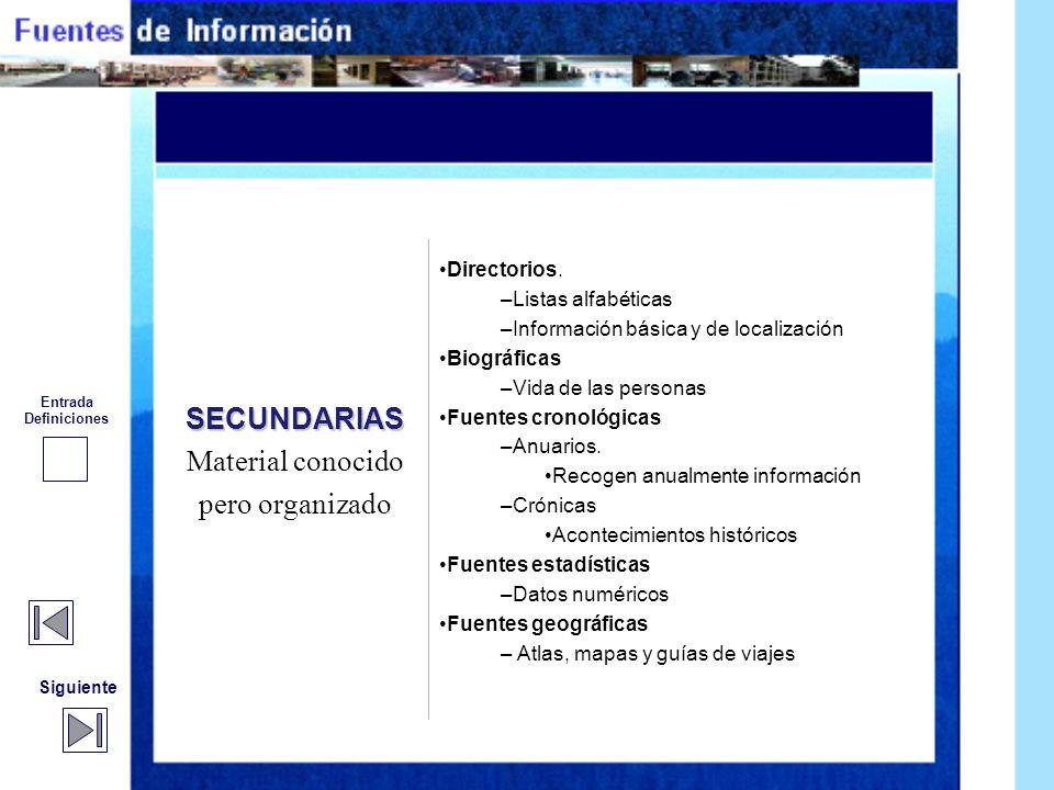 Siguiente Anterior SECUNDARIAS Material conocido pero organizado Obras de referencia a documentos primarios Resultado: extracción, análisis y condensa