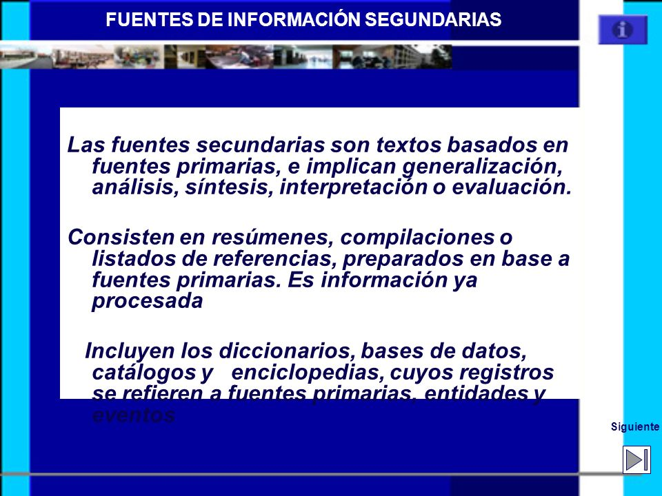 SECUNDARIAS Material conocido pero organizado Directorios. –Listas alfabéticas –Información básica y de localización Biográficas –Vida de las personas