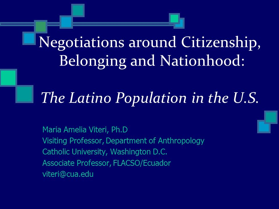 Negotiations around Citizenship, Belonging and Nationhood: The Latino Population in the U.S.