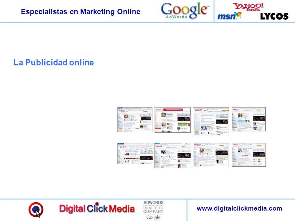 Especialistas en Marketing Online www.digitalclickmedia.com La Publicidad online