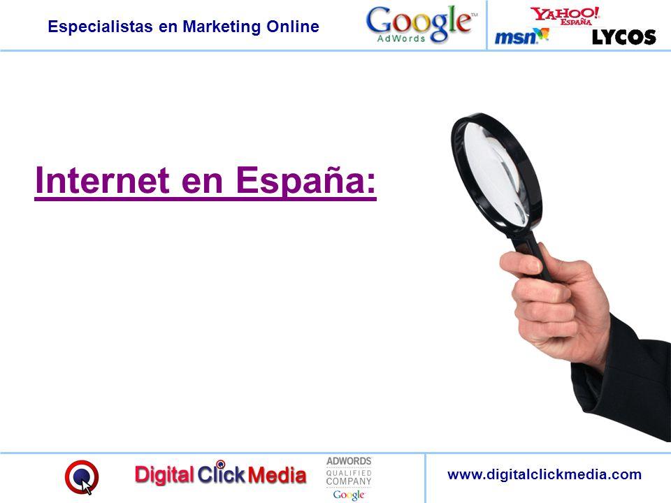 Especialistas en Marketing Online www.digitalclickmedia.com Internet en España: