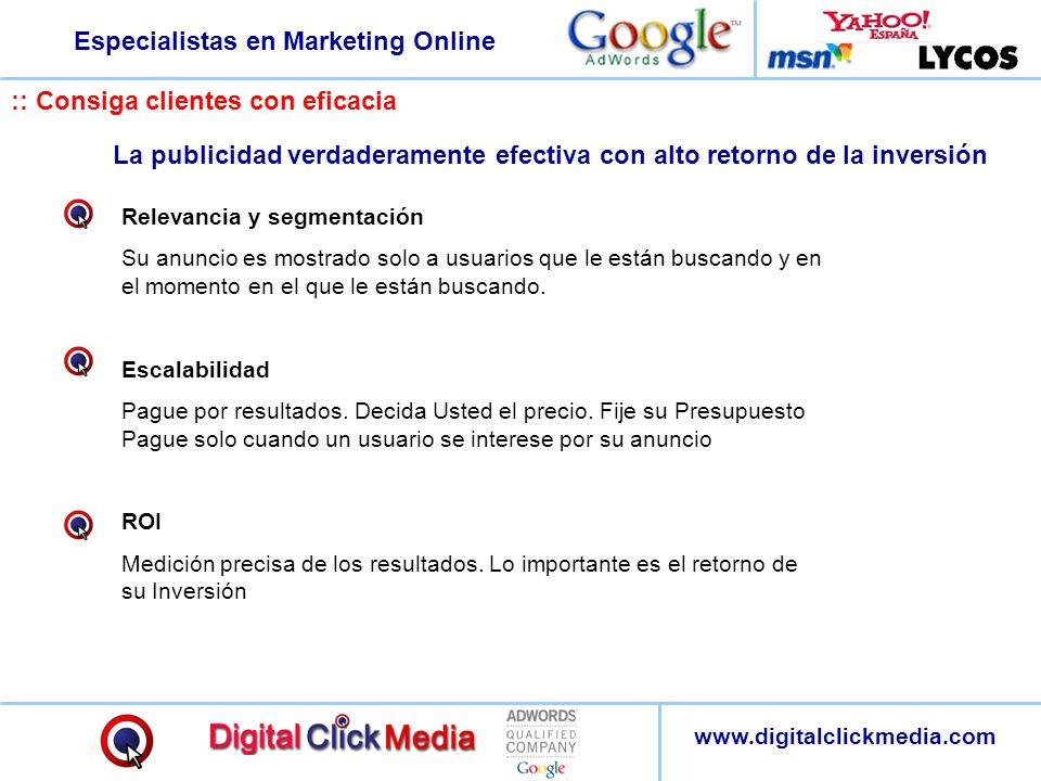 Especialistas en Marketing Online www.digitalclickmedia.com :: Consiga clientes con eficacia La publicidad verdaderamente efectiva con alto retorno de