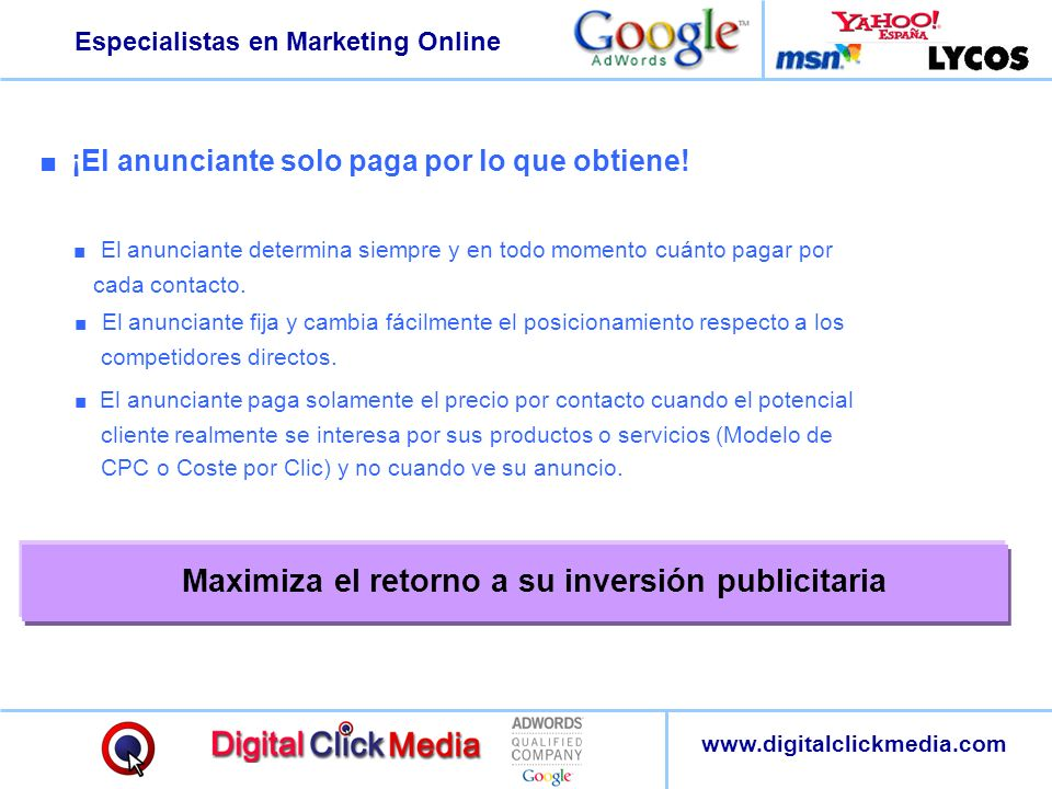 Especialistas en Marketing Online www.digitalclickmedia.com ¡El anunciante solo paga por lo que obtiene! El anunciante determina siempre y en todo mom