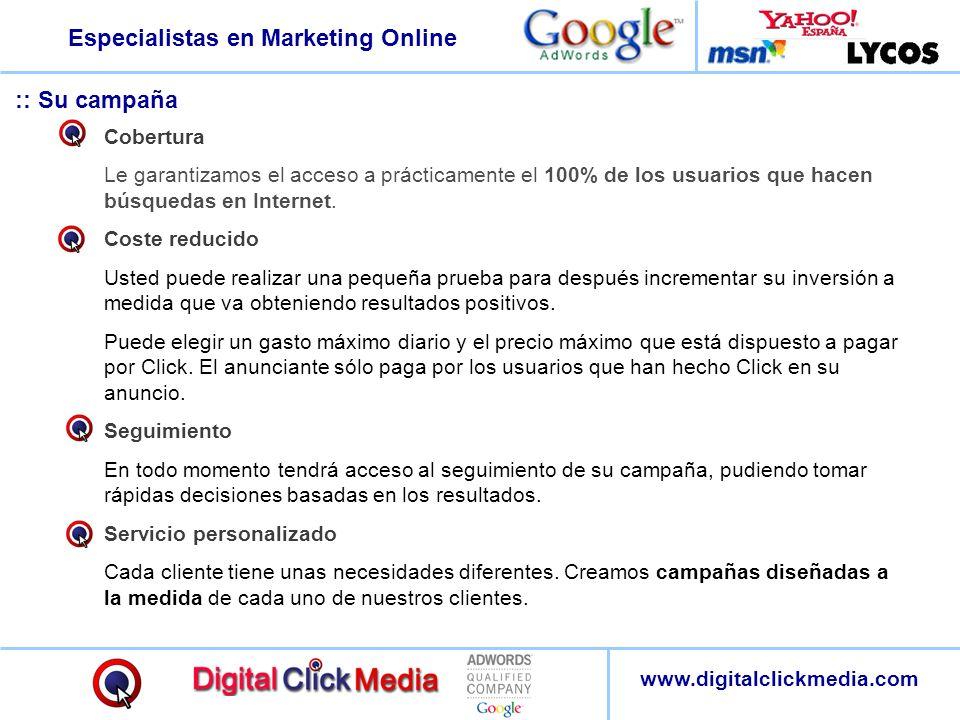 Especialistas en Marketing Online www.digitalclickmedia.com :: Su campaña Cobertura Le garantizamos el acceso a prácticamente el 100% de los usuarios