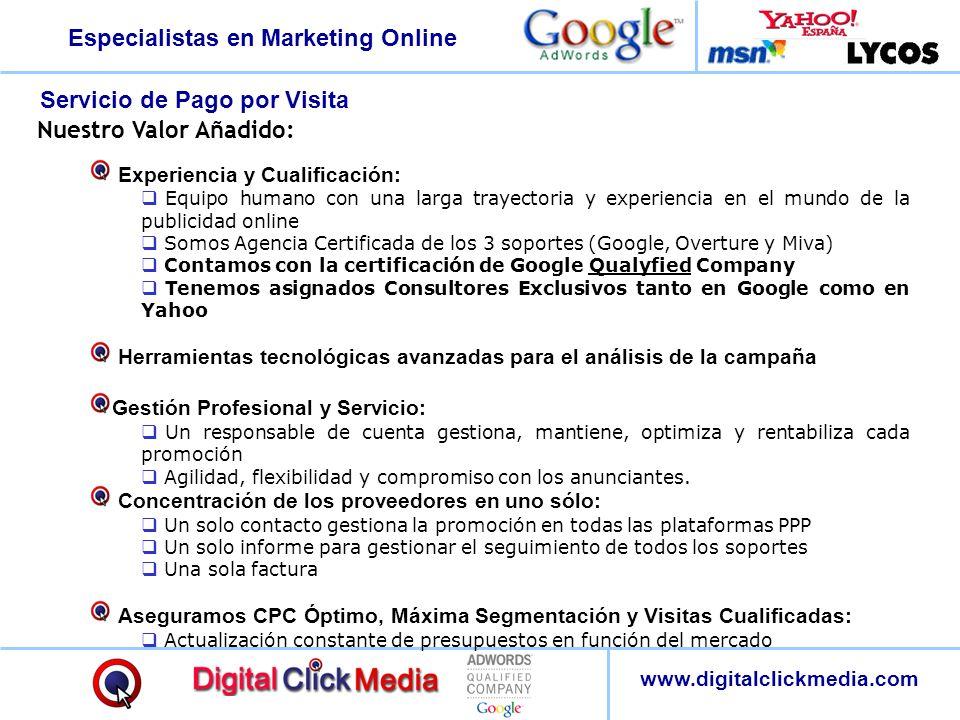 Especialistas en Marketing Online www.digitalclickmedia.com Nuestro Valor Añadido: Experiencia y Cualificación: Equipo humano con una larga trayectori