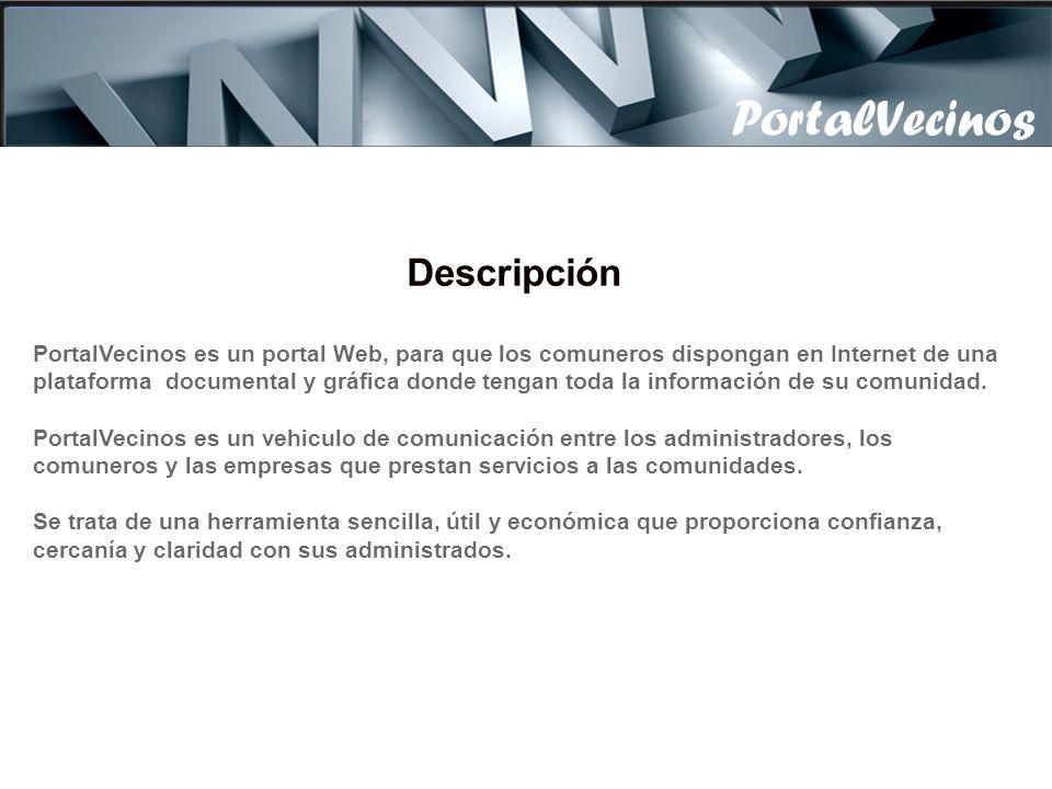 Descripción PortalVecinos es un portal Web, para que los comuneros dispongan en Internet de una plataforma documental y gráfica donde tengan toda la información de su comunidad.