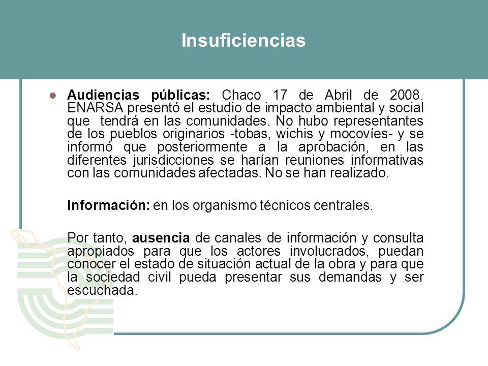 Insuficiencias Audiencias públicas: Chaco 17 de Abril de 2008. ENARSA presentó el estudio de impacto ambiental y social que tendrá en las comunidades.