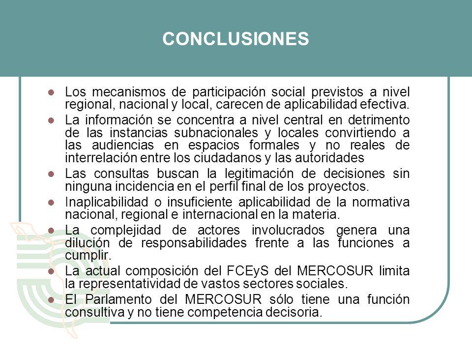 CONCLUSIONES Los mecanismos de participación social previstos a nivel regional, nacional y local, carecen de aplicabilidad efectiva. La información se