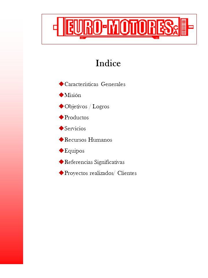 Indice uCaracterísticas Generales uMisión uObjetivos / Logros uProductos uServicios uRecursos Humanos uEquipos uReferencias Significativas uProyectos