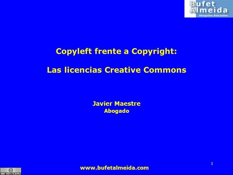 www.bufetalmeida.com 1 Copyleft frente a Copyright: Las licencias Creative Commons Javier Maestre Abogado