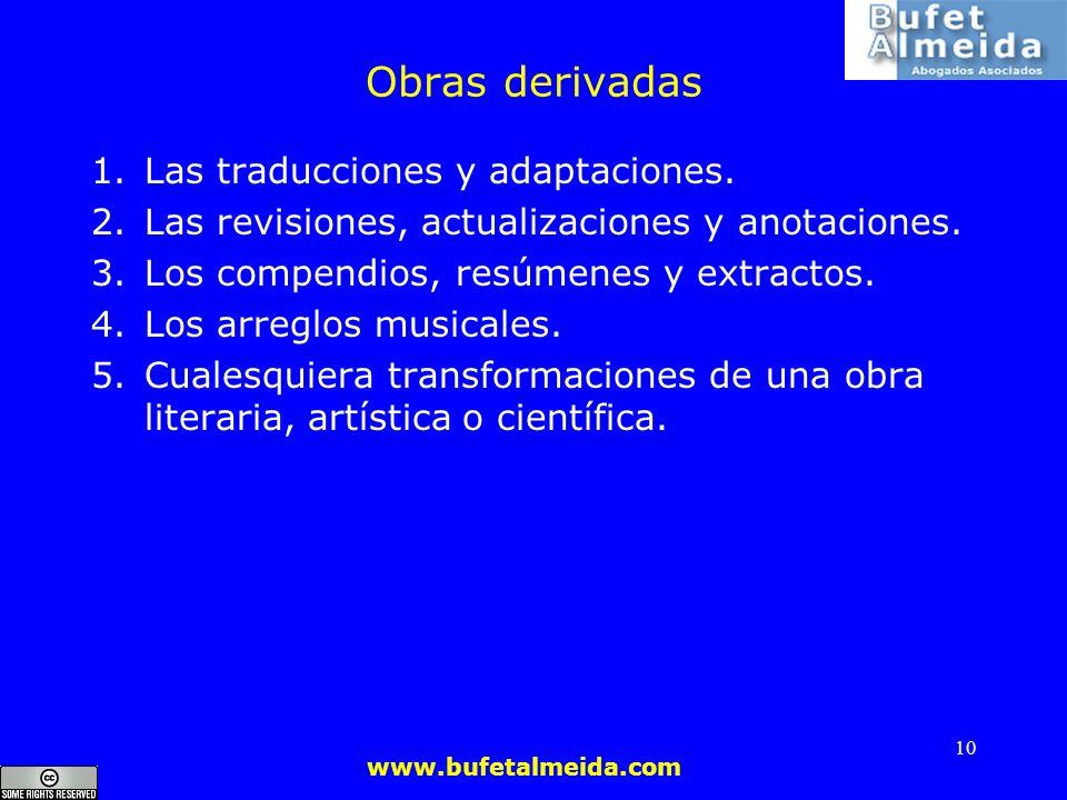 www.bufetalmeida.com 10 Obras derivadas 1.Las traducciones y adaptaciones. 2.Las revisiones, actualizaciones y anotaciones. 3.Los compendios, resúmene