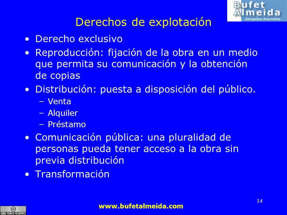 www.bufetalmeida.com 14 Derechos de explotación Derecho exclusivo Reproducción: fijación de la obra en un medio que permita su comunicación y la obten