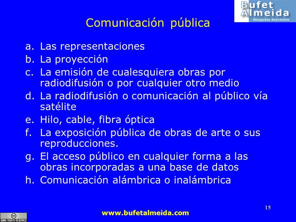 www.bufetalmeida.com 15 Comunicación pública a.Las representaciones b.La proyección c.La emisión de cualesquiera obras por radiodifusión o por cualqui