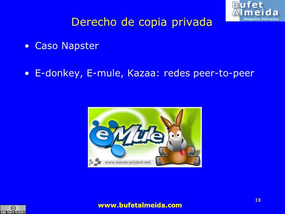 www.bufetalmeida.com 18 Derecho de copia privada Caso Napster E-donkey, E-mule, Kazaa: redes peer-to-peer