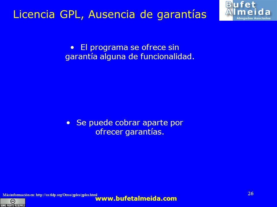 www.bufetalmeida.com 26 Licencia GPL, Ausencia de garantías El programa se ofrece sin garantía alguna de funcionalidad. Se puede cobrar aparte por ofr