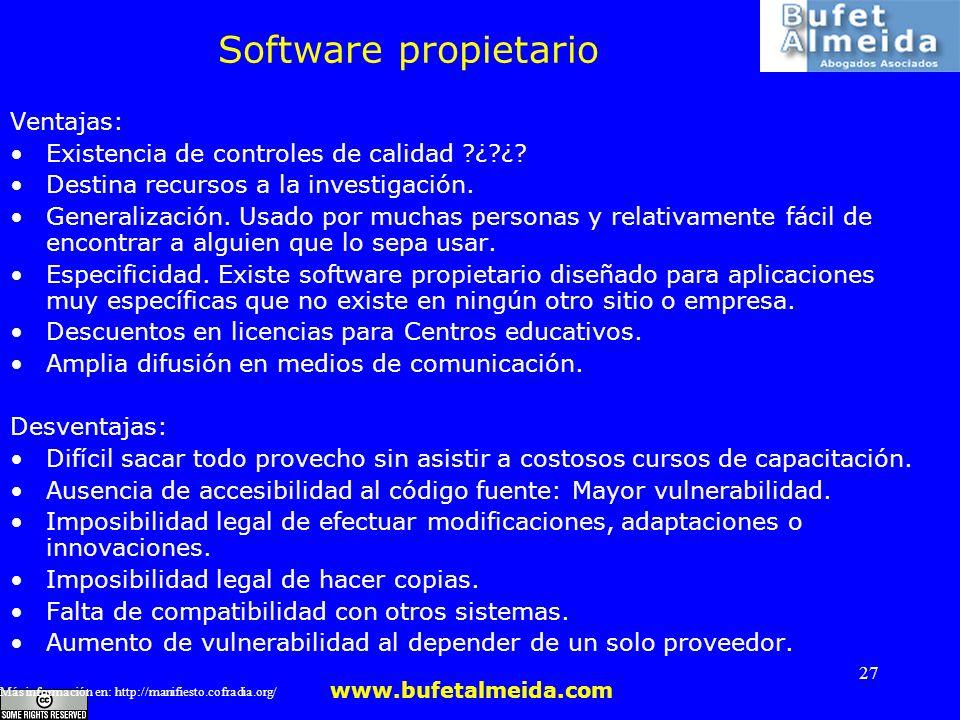 www.bufetalmeida.com 27 Software propietario Ventajas: Existencia de controles de calidad ?¿?¿? Destina recursos a la investigación. Generalización. U