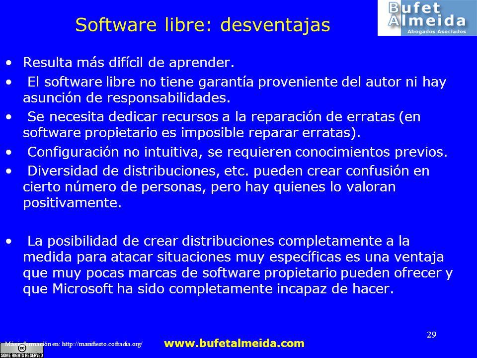 www.bufetalmeida.com 29 Software libre: desventajas Resulta más difícil de aprender. El software libre no tiene garantía proveniente del autor ni hay