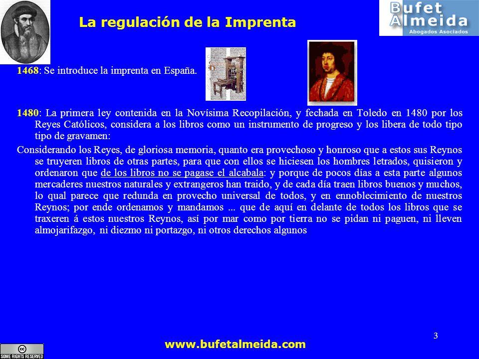 www.bufetalmeida.com 3 La regulación de la Imprenta 1468: Se introduce la imprenta en España. 1480: La primera ley contenida en la Novísima Recopilaci