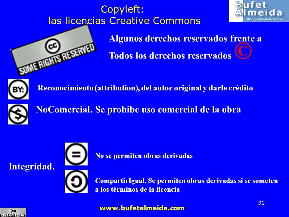 www.bufetalmeida.com 31 Copyleft: las licencias Creative Commons Algunos derechos reservados frente a Todos los derechos reservados © Reconocimiento (