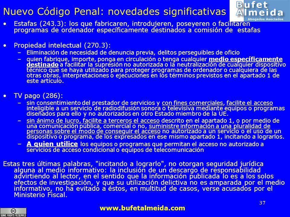 www.bufetalmeida.com 37 Nuevo Código Penal: novedades significativas Estafas (243.3): los que fabricaren, introdujeren, poseyeren o facilitaren progra