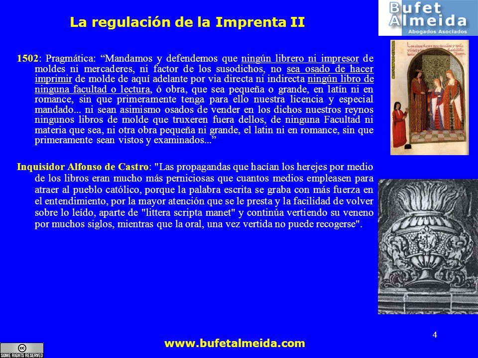www.bufetalmeida.com 4 La regulación de la Imprenta II 1502: Pragmática: Mandamos y defendemos que ningún librero ni impresor de moldes ni mercaderes,