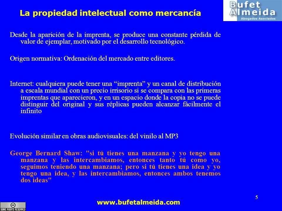 www.bufetalmeida.com 5 La propiedad intelectual como mercancía Desde la aparición de la imprenta, se produce una constante pérdida de valor de ejempla