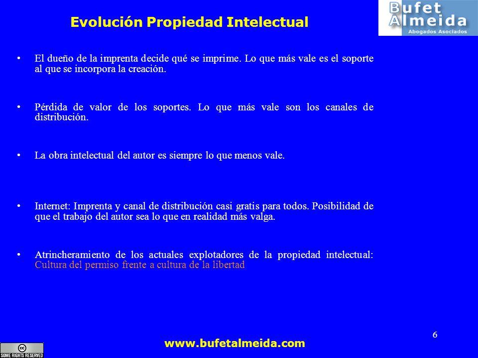 www.bufetalmeida.com 6 Evolución Propiedad Intelectual El dueño de la imprenta decide qué se imprime. Lo que más vale es el soporte al que se incorpor
