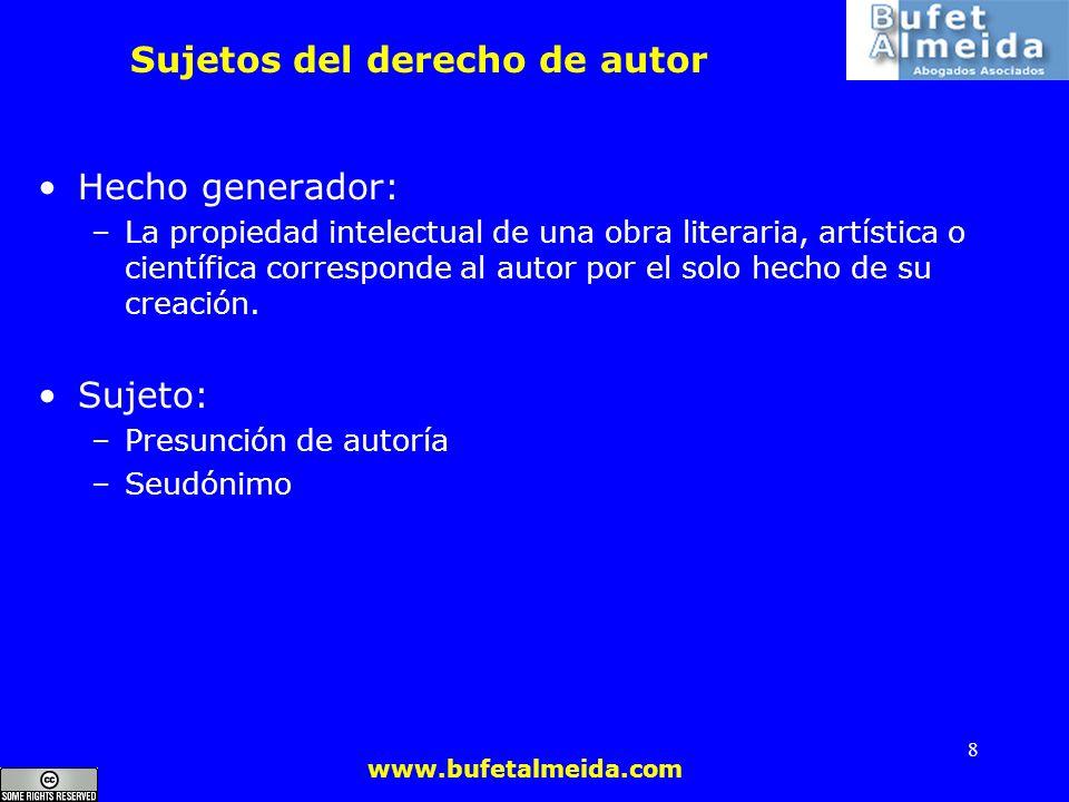 www.bufetalmeida.com 8 Sujetos del derecho de autor Hecho generador: –La propiedad intelectual de una obra literaria, artística o científica correspon