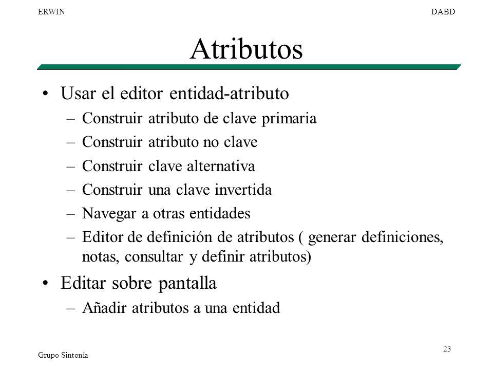 Grupo Sintonía ERWINDABD 23 Atributos Usar el editor entidad-atributo –Construir atributo de clave primaria –Construir atributo no clave –Construir cl