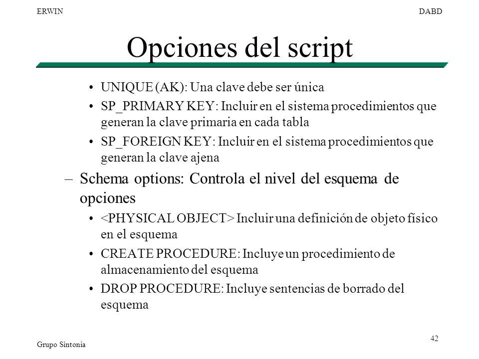 Grupo Sintonía ERWINDABD 42 Opciones del script UNIQUE (AK): Una clave debe ser única SP_PRIMARY KEY: Incluir en el sistema procedimientos que generan