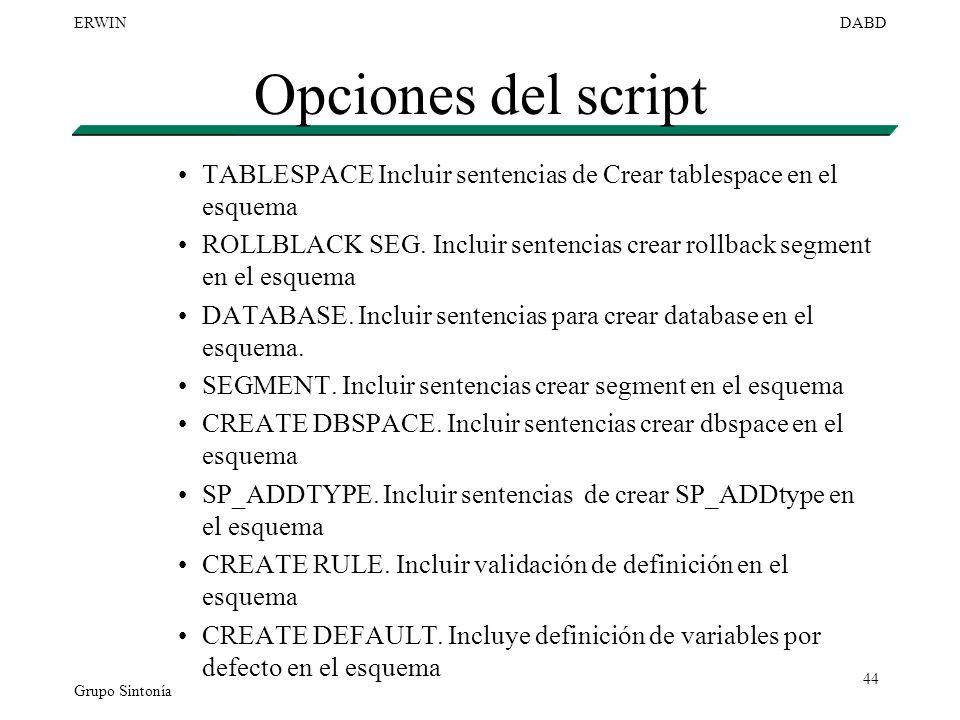 Grupo Sintonía ERWINDABD 44 Opciones del script TABLESPACE Incluir sentencias de Crear tablespace en el esquema ROLLBLACK SEG. Incluir sentencias crea