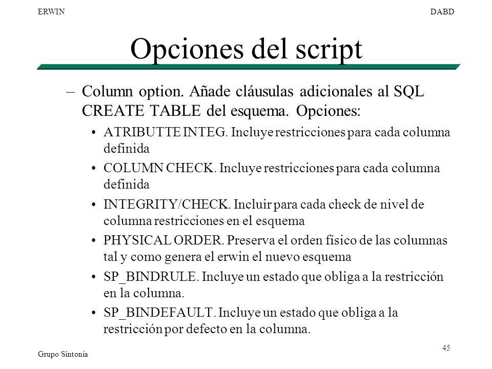 Grupo Sintonía ERWINDABD 45 Opciones del script –Column option. Añade cláusulas adicionales al SQL CREATE TABLE del esquema. Opciones: ATRIBUTTE INTEG